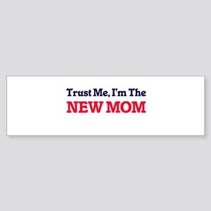 Trust Me, I'm the New Mom Bumper Sticker