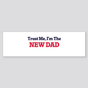 Trust Me, I'm the New Dad Bumper Sticker