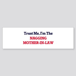 Trust Me, I'm the Nagging Mother-In Bumper Sticker