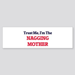 Trust Me, I'm the Nagging Mother Bumper Sticker