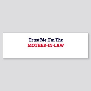 Trust Me, I'm the Mother-In-Law Bumper Sticker