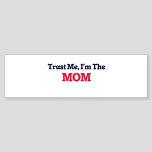 Trust Me, I'm the Mom Bumper Sticker