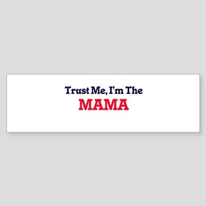 Trust Me, I'm the Mama Bumper Sticker