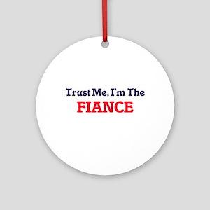 Trust Me, I'm the Fiance Round Ornament