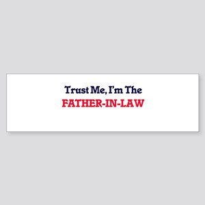 Trust Me, I'm the Father-In-Law Bumper Sticker