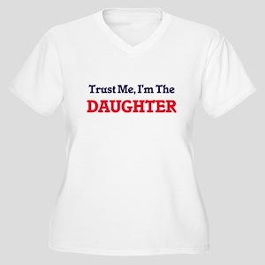 Trust Me, I'm the Daughter Plus Size T-Shirt