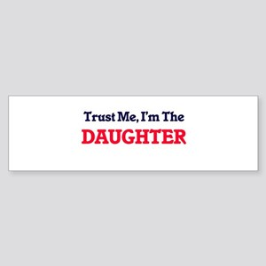 Trust Me, I'm the Daughter Bumper Sticker