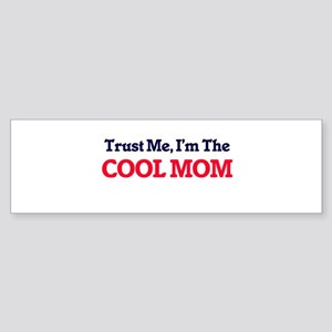 Trust Me, I'm the Cool Mom Bumper Sticker