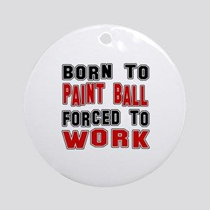 Born To Paintball Forced To Work Round Ornament