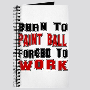 Born To Paintball Forced To Work Journal