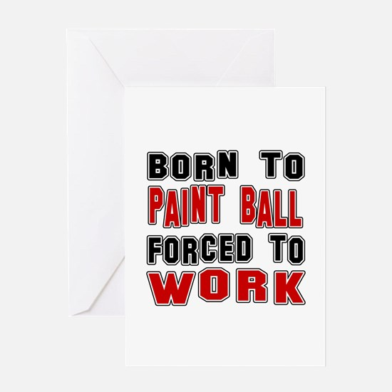 Born To Paintball Forced To Work Greeting Card