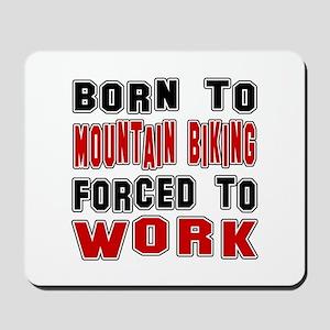 Born To Mountain Biking Forced To Work Mousepad