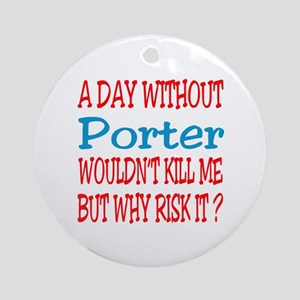A day without Porter Round Ornament