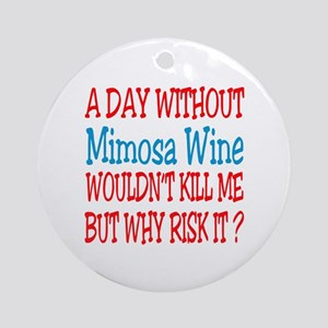 A day without Mimosa Wine Round Ornament