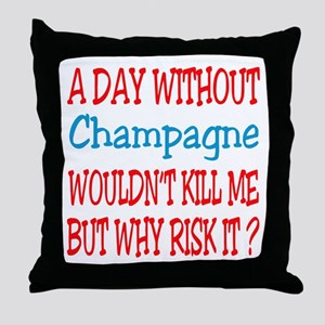 A day without Champagne Throw Pillow