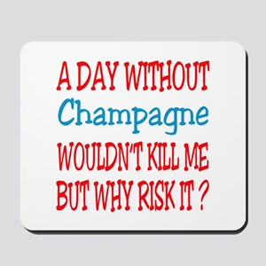 A day without Champagne Mousepad