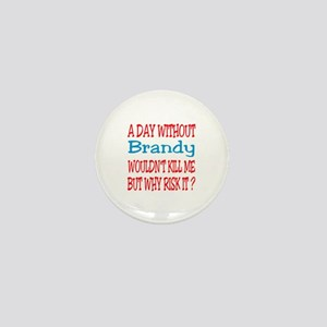 A day without Brandy Mini Button