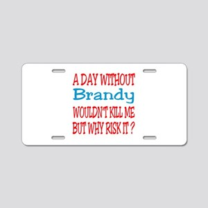 A day without Brandy Aluminum License Plate