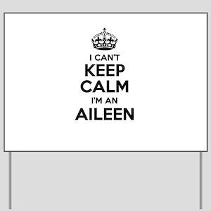 I can't keep calm Im AILEEN Yard Sign