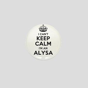 I can't keep calm Im ALYSA Mini Button