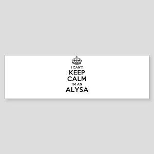 I can't keep calm Im ALYSA Bumper Sticker