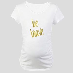 Be Brave Gold Faux Foil Metallic Maternity T-Shirt