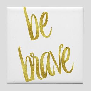 Be Brave Gold Faux Foil Metallic Glit Tile Coaster