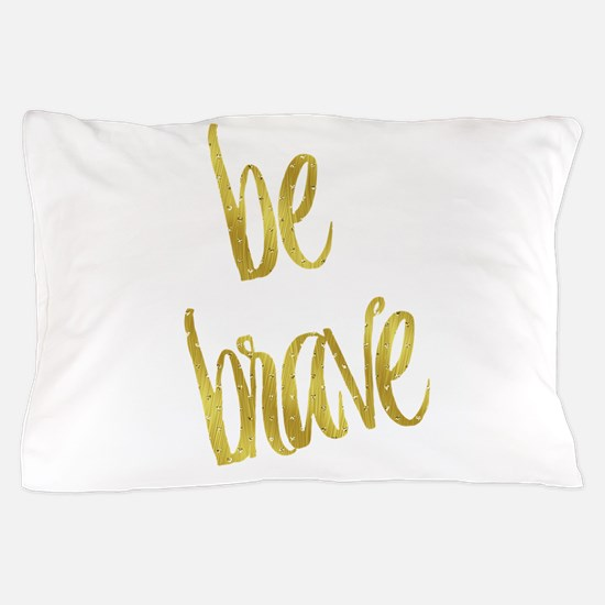 Be Brave Gold Faux Foil Metallic Glitt Pillow Case