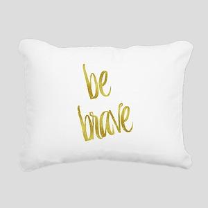 Be Brave Gold Faux Foil Rectangular Canvas Pillow