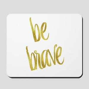 Be Brave Gold Faux Foil Metallic Glitter Mousepad