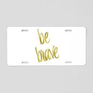 Be Brave Gold Faux Foil Met Aluminum License Plate