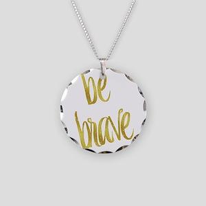 Be Brave Gold Faux Foil Meta Necklace Circle Charm