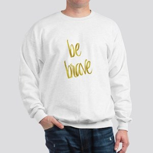 Be Brave Gold Faux Foil Metallic Glitte Sweatshirt