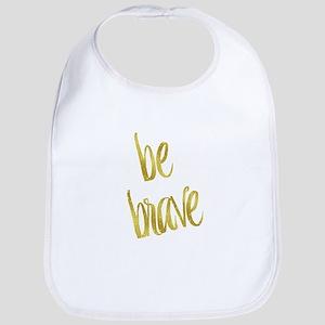 Be Brave Gold Faux Foil Metallic Glitter Quote Bib
