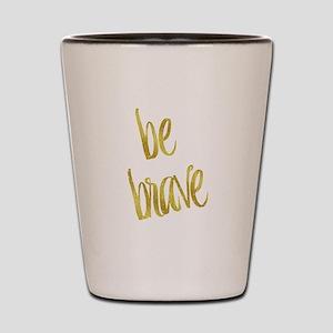 Be Brave Gold Faux Foil Metallic Glitte Shot Glass