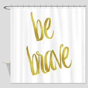 Be Brave Gold Faux Foil Metallic Gl Shower Curtain
