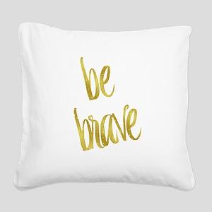Be Brave Gold Faux Foil Metal Square Canvas Pillow