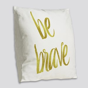 Be Brave Gold Faux Foil Metall Burlap Throw Pillow