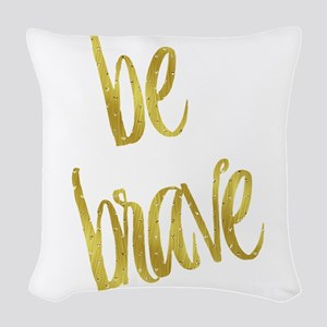 Be Brave Gold Faux Foil Metall Woven Throw Pillow