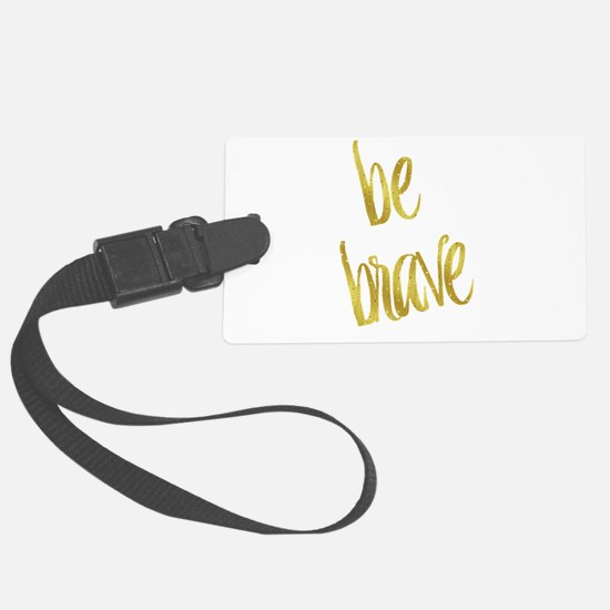 Be Brave Gold Faux Foil Metallic Luggage Tag