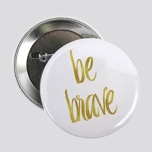 "Be Brave Gold Faux Foil Metallic Glit 2.25"" Button"