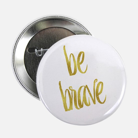 "Be Brave Gold Faux Foil Metallic Glit 2.25"" Button"