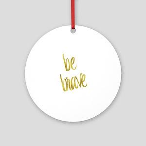 Be Brave Gold Faux Foil Metallic Gl Round Ornament