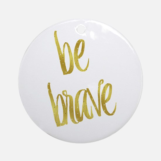 Be Brave Gold Faux Foil Metallic Gl Round Ornament