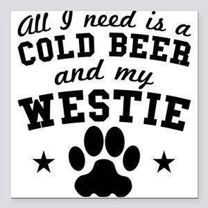 All I Need Is A Cold Beer And My Westie Square Car