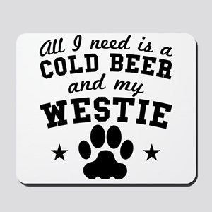 All I Need Is A Cold Beer And My Westie Mousepad