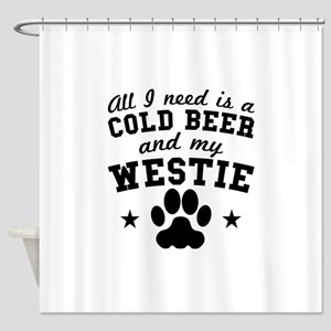 All I Need Is A Cold Beer And My Westie Shower Cur