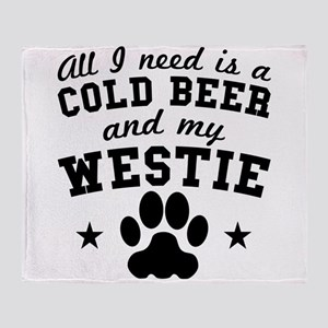 All I Need Is A Cold Beer And My Westie Throw Blan