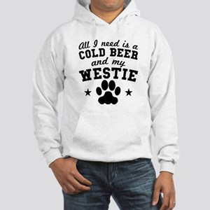 All I Need Is A Cold Beer And My Westie Sweatshirt