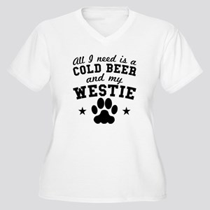 All I Need Is A Cold Beer And My Westie Plus Size